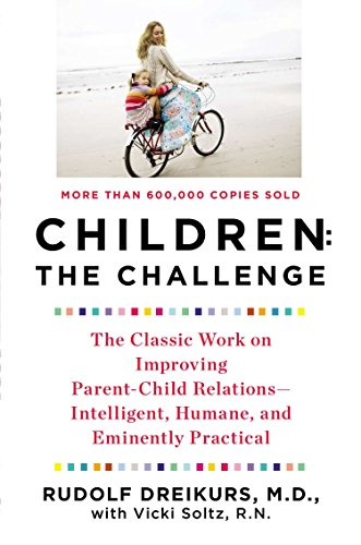 Children: The Challenge : The Classic Work on Improving Parent-Child Relations--Intelligent, Humane & Eminently Practical (Plume)