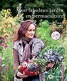 Mon fabuleux jardin en permaculture: Légumes, fruits, fleurs, petit élevage et art de...