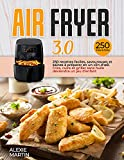 AIR FRYER 3.0: 250 recettes faciles, savoureuses et saines à préparer en un...