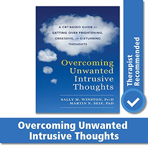 Overcoming Unwanted Intrusive Thoughts: A CBT-Based Guide to...