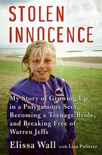 Stolen Innocence: My Story of Growing Up in a Polygamous Sect ...