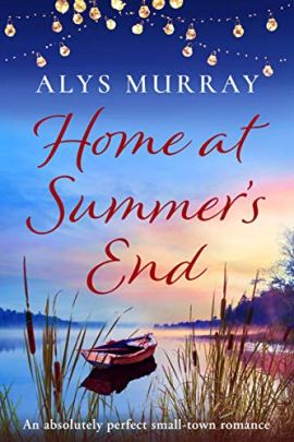 Home at Summer's End: An absolutely perfect small-town romance by [Alys Murray]