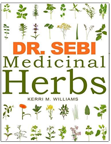 DR. SEBI Medicinal Herbs: Healing Uses, Dosage, DIY Capsules...