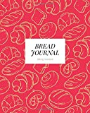 Bread Journal Baking Notebook: A guide to tracking recipes and baking methods.: The ultimate notebook for improving your bread making and sourdough technique.