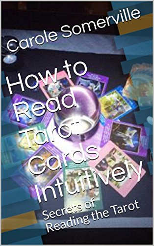 How to Read Tarot Cards Intuitively: Secrets of Reading the...