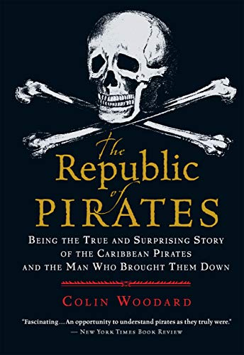 The Republic of Pirates: Being the True and Surprising Story of the Caribbean Pirates and the Man Who Brought Them Down by [Colin Woodard]