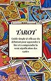 Tarot : Guide simple & efficace du débutant pour apprendre à lire et à comprendre la...