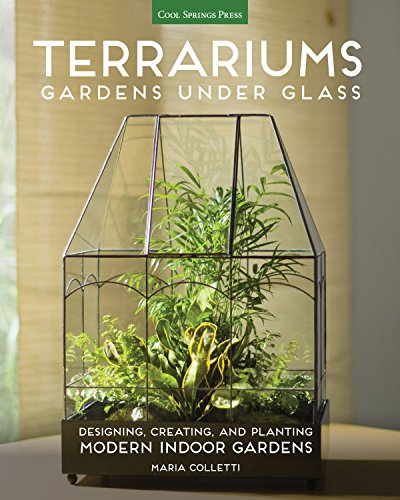 Terrariums - Gardens Under Glass: Designing, Creating, and Planting...