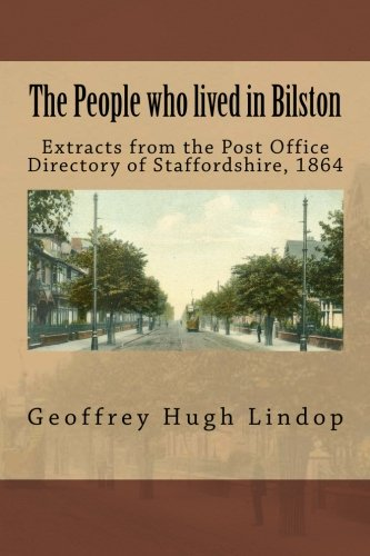 The People who lived in Bilston: Extracts from the Post Office Directory of Staffordshire, 1864: Volume 3 (The People who lived in Staffordshire)