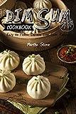 Dim Sum Cookbook: Easy to Follow Chinese Dim Sum Recipes