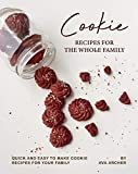 Cookie Recipes for The Whole Family: Quick and Easy to Make Cookie Recipes for Your Family