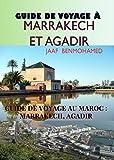 Guide de Voyage à Marrakech et Agadir: Guide de Voyage au Maroc :...