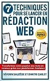 7 Techniques pour se Lancer en Rédaction Web: Transformez votre passion des mots en...