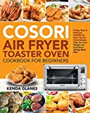 COSORI Air Fryer Toaster Oven Cookbook for Beginners: Crispy, Easy & Delicious COSORI Air Fryer Toaster Oven Recipes | Help You Lose Weight and Feel Great |30-Day Meal Plan