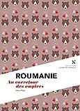 Roumanie : Au carrefour des empires: L'Âme des Peuples