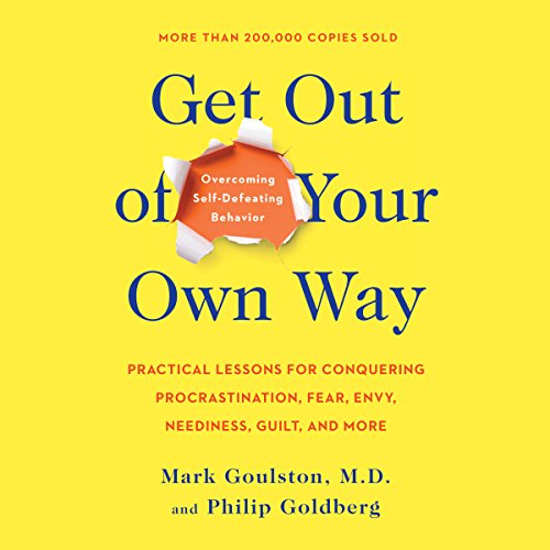Get out of Your Own Way: Overcoming Self-Defeating Behavior:...