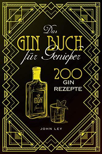 Das GIN Buch für Genießer: 200 Gin Rezepte für einen perfekt gemixten Cocktail. Lerne alles...