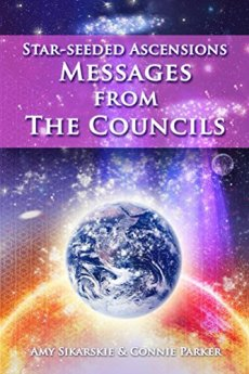 STAR-SEEDED ASCENSIONS: MESSAGES FROM THE COUNCILS by [Amy Sikarskie, Connie Parker]