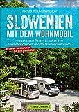 Slowenien mit dem Wohnmobil: Die schönsten Routen zwischen dem Triglav Nationalpark und der slowenischen Riviera. Wohnmobilführer mit Stellplätzen, Straßenatlas, GPS-Koordinaten und Streckenleisten.