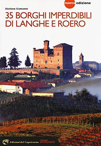 35 borghi imperdibili di Langhe e Roero. Viaggio nel patrimonio mondiale dell'Unesco. Nuova ediz.