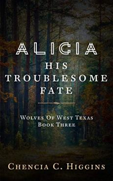 Alicia: His Troublesome Fate (Wolves Of West Texas Book 3) by [Chencia C. Higgins]