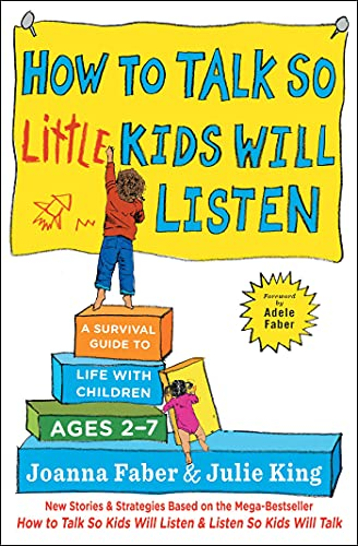 How to Talk so Little Kids Will Listen: A Survival Guide to...