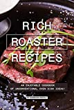 Rich Roaster Recipes: An Enjoyable Cookbook of Unconventional Oven Dish Ideas!