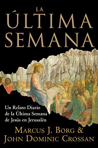 La Ultima Semana/ The Last Week: Un Relato Diaro de la Ultima Semana de Jesus en Jerusalen/A Day-by-