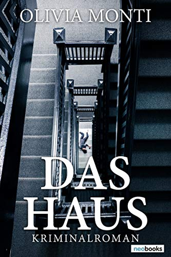 Das Haus: Kriminalroman von [Olivia Monti]