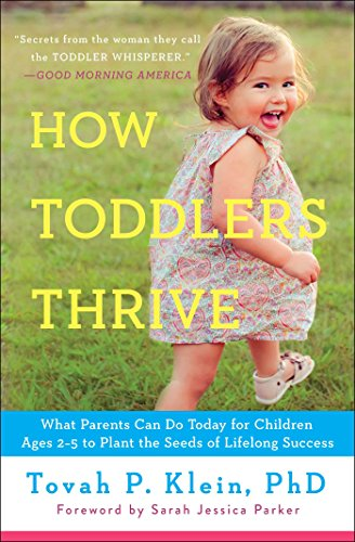 How Toddlers Thrive: What Parents Can Do Today for Children...