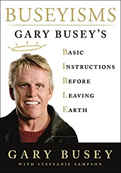 Buseyisms: Gary Busey's Basic Instructions Before Leaving Earth by [Gary Busey, Steffanie Sampson]