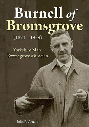 Burnell of Bromsgrove (1871-1959): Yorkshire Man: Bromsgrove Musician