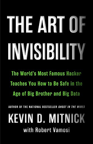 The Art of Invisibility: The World's Most Famous Hacker Teaches You How to Be Safe in the Age of Big