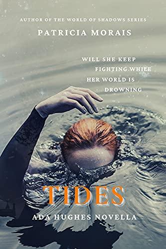 Tides - Ada Hughes Novella: YA Supernatural Fantasy (World of Shadows YA Supernatural Series) by [Patricia Morais]
