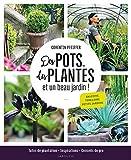 Des pots, des plantes et un beau jardin !: Tutos de plantation, inspirations et conseils...