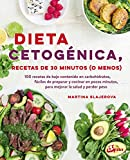 Dieta cetogénica, recetas de 30 minutos o menos. 100 recetas de bajo contenido en carbohidratos,...