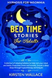 Bedtime Stories for Adults – Hypnosis for Insomnia: Collection of Relaxing Lullabies to Help Rest your Mind and Body. Overcome Stress and Anxiety. Ensure a Deep Sleep Through Hypnotherapy Techniques