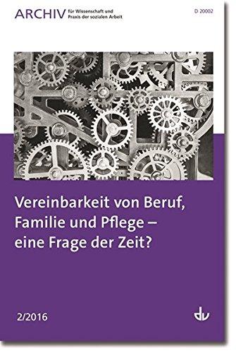 Vereinbarkeit von Beruf, Familie und Pflege – eine Frage der Zeit?: Ausgabe 02 / 2016 - Archiv für Wissenschaft und Praxis der sozialen Arbeit