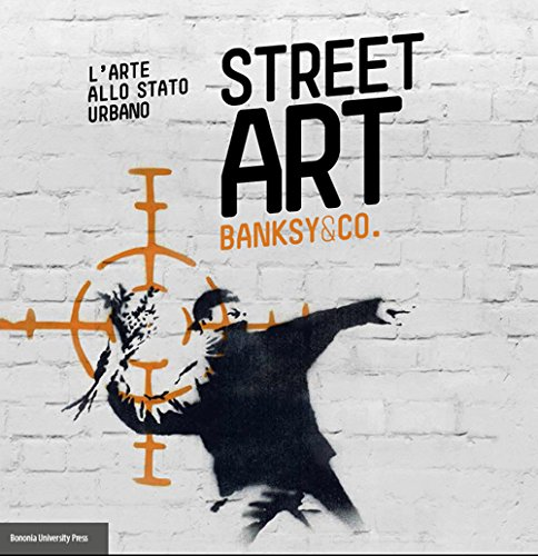 Street art. Banksy and co. L'arte allo stato urbano. Ediz. illustrata
