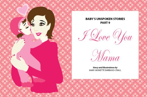 Amazon Com I Love You Mama Fully Illustrated Baby S Unspoken Stories Book 9 Ebook Barbaso Crall Mary Monette Kindle Store