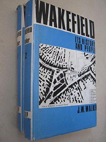 Wakefield: Its History and People. Volumes 1 and 2