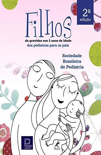 Filhos – da gravidez aos dois anos de idade: Dos pediatras para os pais