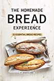 The Homemade Bread Experience: 25 Essential Bread Recipes