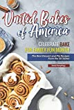 United Bakes of America: Celebrate Bake for Family Fun Month - The Best Dessert and Pie Recipes from the 50 States