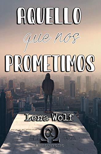 Aquello que nos prometimos de Lena Wolf