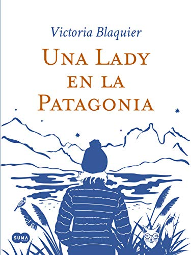 Una Lady en la Patagonia de Victoria Blaquier