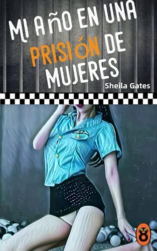 Mi año en una prisión de mujeres 11 de Sheila Gates