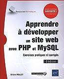 Apprendre à développer un site web avec PHP et MySQL - Exercices pratiques et corrigés...