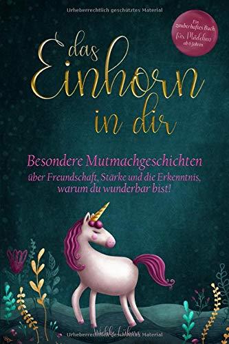 Das Einhorn in dir: Besondere Mutmachgeschichten über Freundschaft, Stärke und die Erkenntnis,...