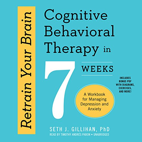 Retrain Your Brain: Cognitive Behavioral Therapy in 7 Weeks:...